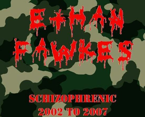 "Ethan Fawkes ""Schizophrenic 2002 to 2007"""